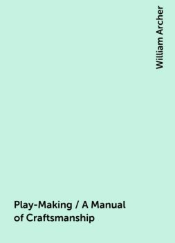 Play-Making / A Manual of Craftsmanship, William Archer