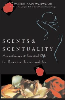 Scents & Scentuality, Valerie Ann Worwood