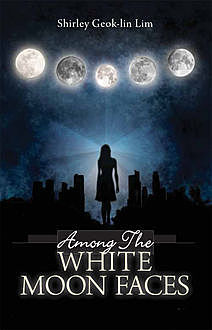 Among The White Moonfaces, Shirley Lim