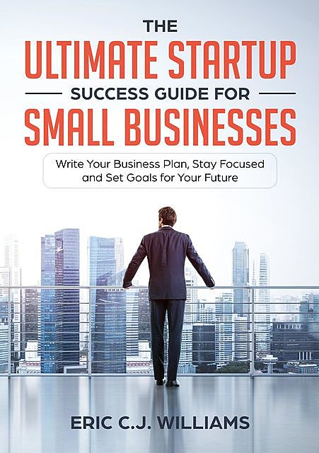 The Ultimate Startup Success Guide For Small Businesses, Eric Williams