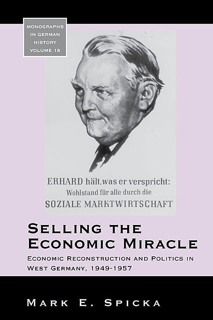 Selling the Economic Miracle, Mark E. Spicka