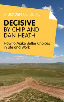 A Joosr Guide to… Decisive by Chip and Dan Heath, Joosr