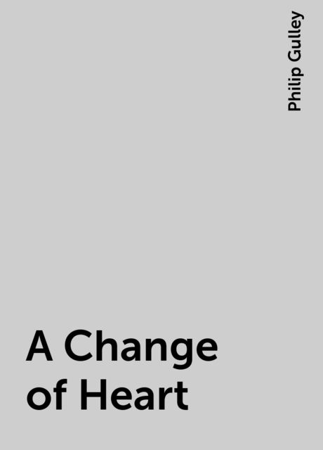 A Change of Heart, Philip Gulley