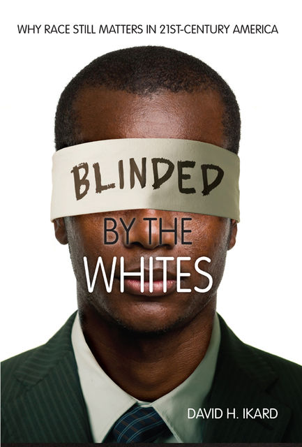 Blinded by the Whites, David H.Ikard