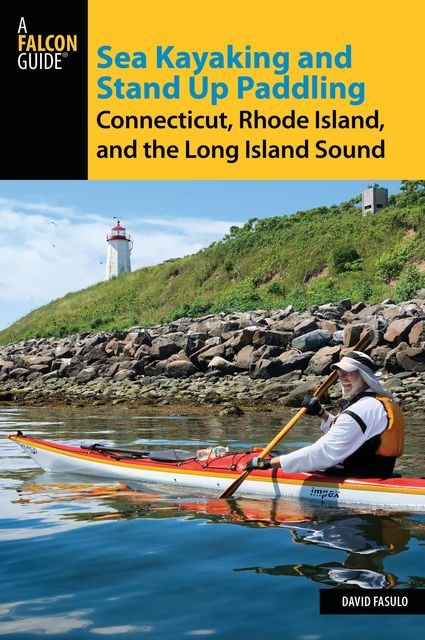 Sea Kayaking and Stand Up Paddling Connecticut, Rhode Island, and the Long Island Sound, David Fasulo