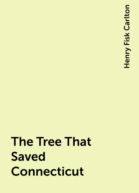 The Tree That Saved Connecticut, Henry Fisk Carlton