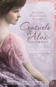 Consuelo and Alva Vanderbilt: The Story of a Mother and a Daughter in the 'Gilded Age' (Text Only), Amanda Mackenzie Stuart