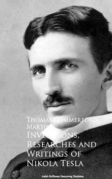 Inventions, Researches And Writings Of Nikola Tesla, Nikola Tesla
