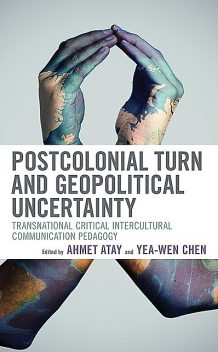 Postcolonial Turn and Geopolitical Uncertainty, Ahmet Atay, Yea-Wen Chen, Gloria Nziba Pindi, Alexa Dare, Ana Tomicic, Chie Torigoe, Dacheng Zhang, Dongjing Kang, Filomena Berardi, Flora Keshishian, Last Moyo, Liliana Acevedo Callejas