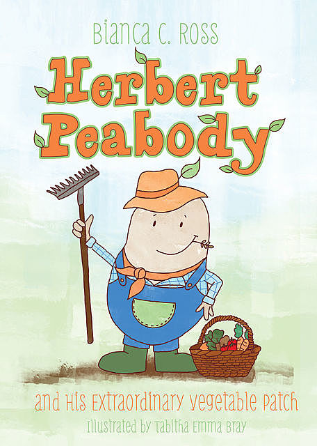 Herbert Peabody and His Extraordinary Vegetable Patch, Bianca C.Ross