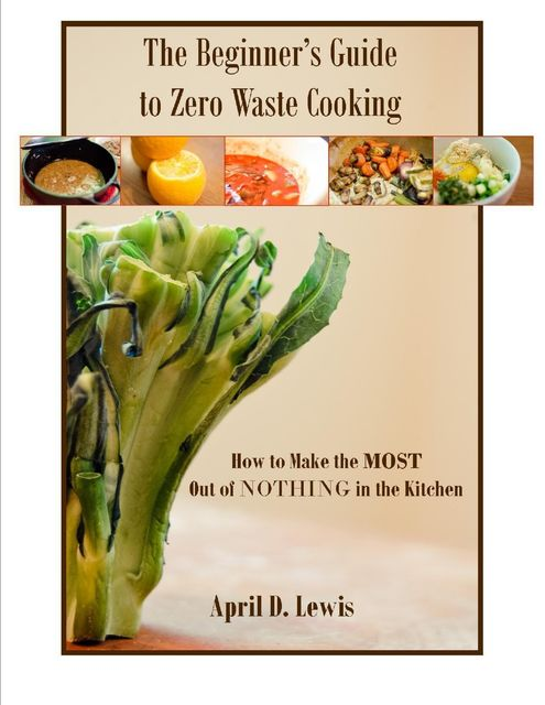 The Beginner's Guide to Zero Waste Cooking, April Lewis