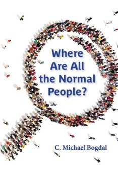 Where Are All the Normal People, C. Michael Bogdal