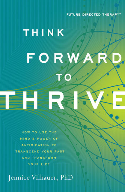 Think Forward to Thrive, Jennice Vilhauer