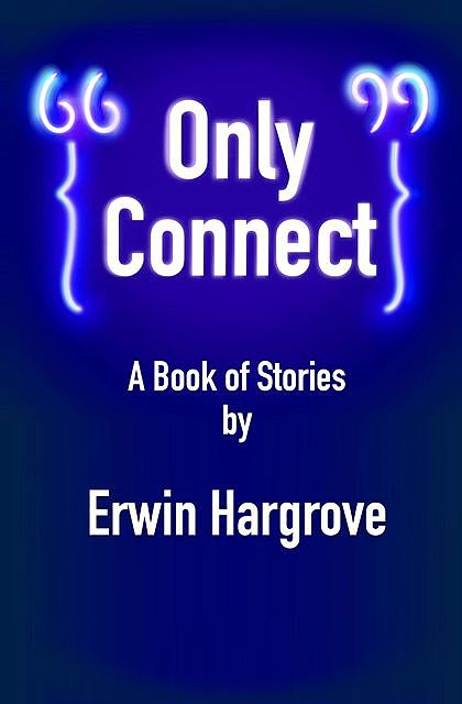 """""""Only Connect"""", Erwin Hargrove"""