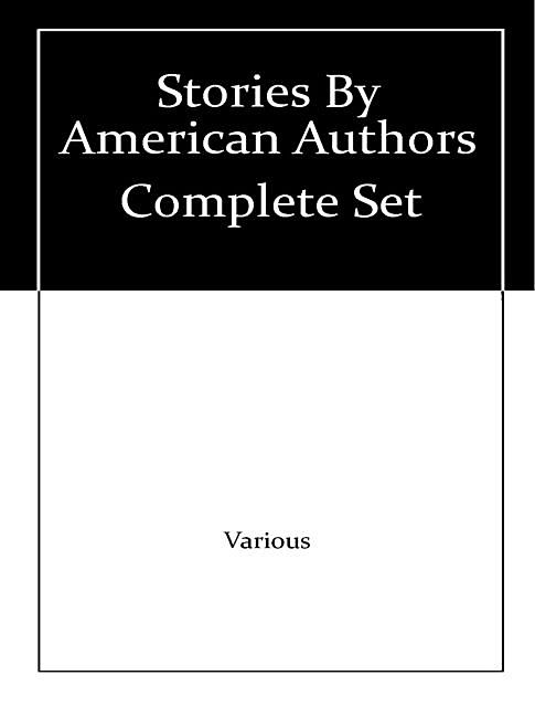 The Complete Stories of American Authors, Various