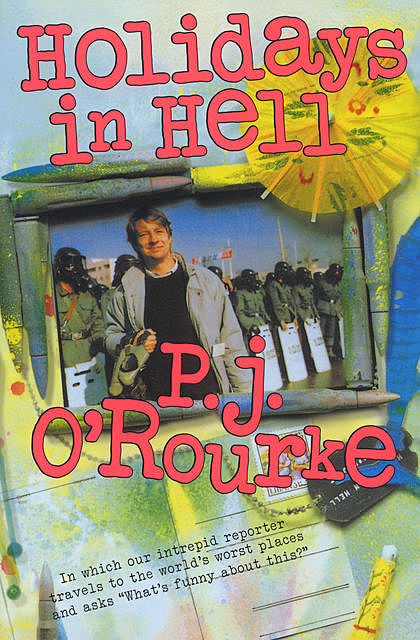 Holidays in Hell, P. J. O'Rourke