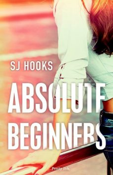 Absolute Beginners (Absolute #1), S.J. Hooks