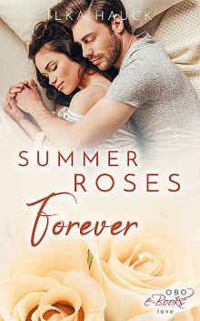Summer Roses Forever: Roses of Louisville – Band 4, Ilka Hauck