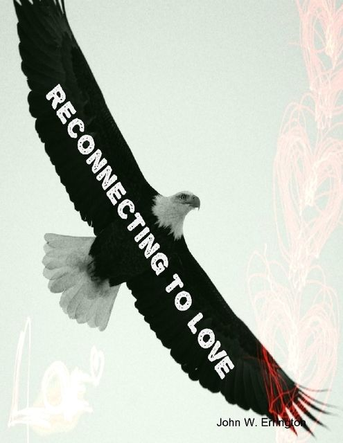 Reconnecting to Love, John W.Errington