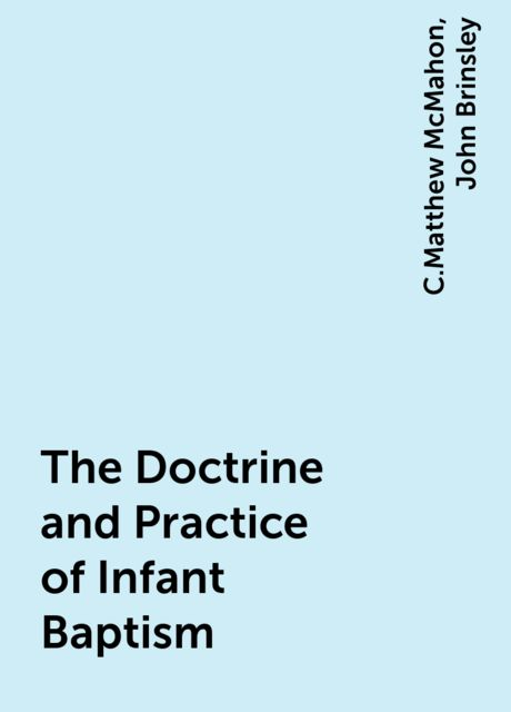 The Doctrine and Practice of Infant Baptism, C.Matthew McMahon, John Brinsley