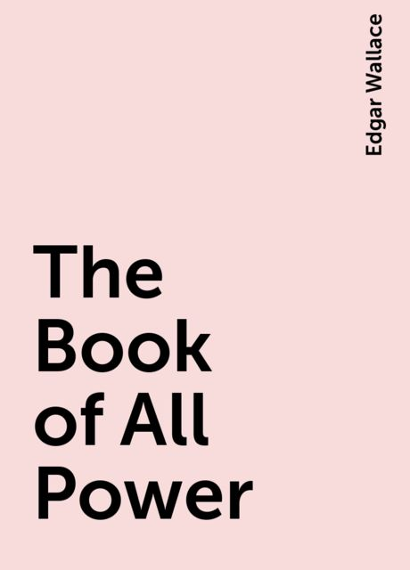 The Book of All Power, Edgar Wallace