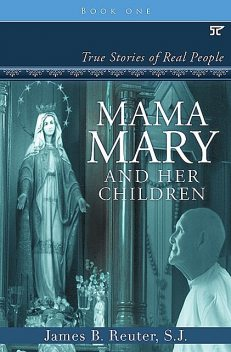 Mama Mary and Her Children, S.J., James B. Reuter