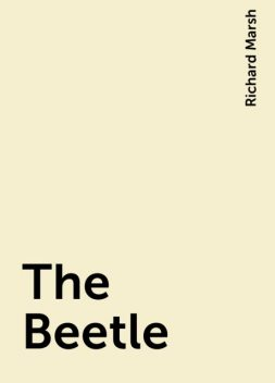 The Beetle, Richard Marsh