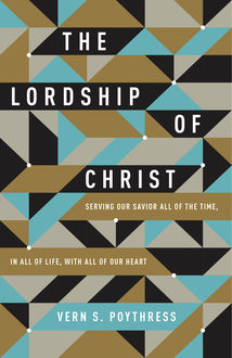 The Lordship of Christ, Vern S.Poythress