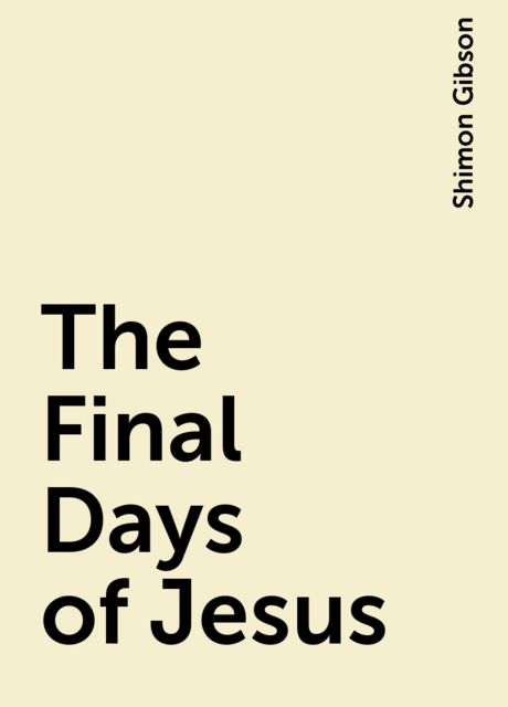 The Final Days of Jesus, Shimon Gibson
