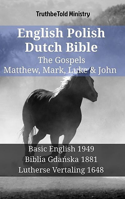 English Polish Dutch Bible – The Gospels – Matthew, Mark, Luke & John, TruthBeTold Ministry