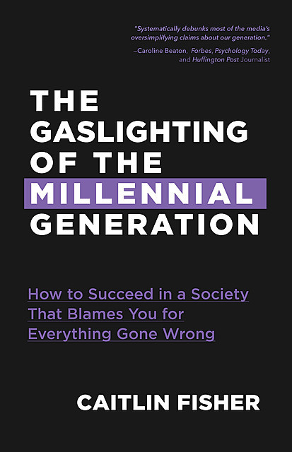 The Gaslighting of the Millennial Generation, Caitlin Fisher
