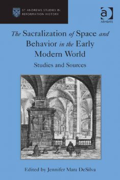 The Sacralization of Space and Behavior in the Early Modern World, Jennifer Mara DeSilva