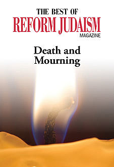 The Best of Reform Judaism Magazine: Death and Mourning, Reform Judaism Magazine