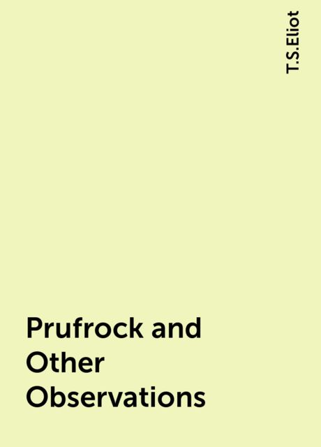 Prufrock and Other Observations, T.S.Eliot