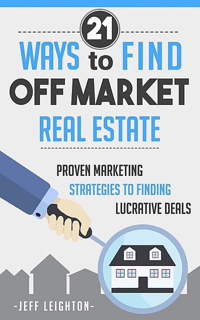 21 Ways To Find Off Market Real Estate, Jeff Leighton
