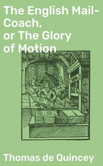 The English Mail-Coach, or The Glory of Motion, Thomas De Quincey