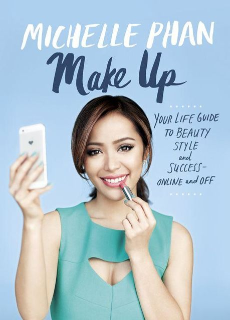 Make Up: Your Life Guide to Beauty, Style, and Success – Online and Off, Phan Michelle