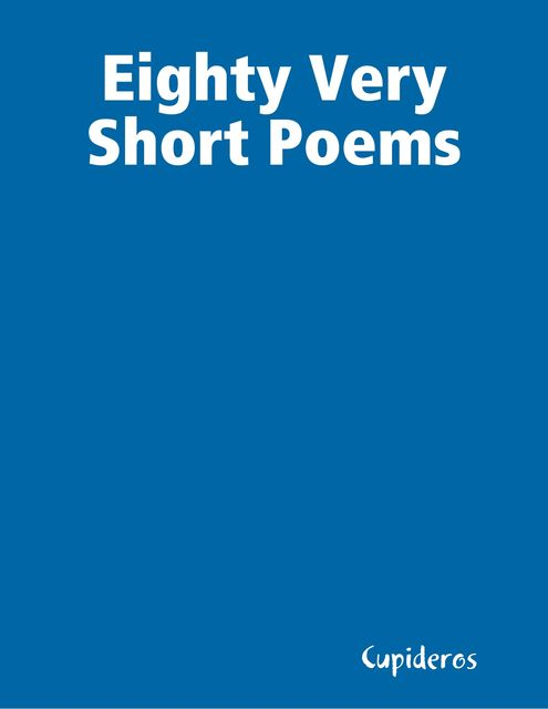 Eighty Very Short Poems, Cupideros