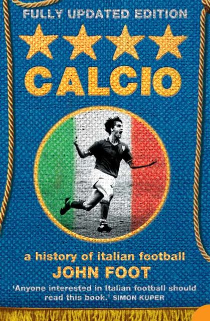 Calcio: A History of Italian Football, John Foot