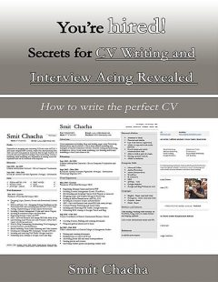 You're Hired! Secrets for CV Writing and Interview Acing Revealed – How to Write the Perfect CV, Smit Chacha