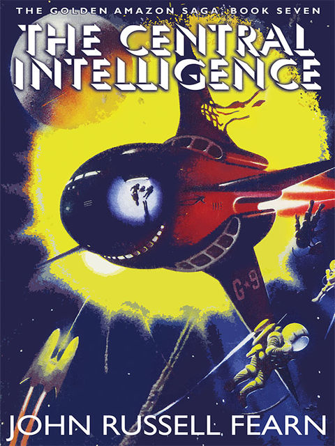 The Central Intelligence: The Golden Amazon Saga, Book Seven, John Russell Fearn