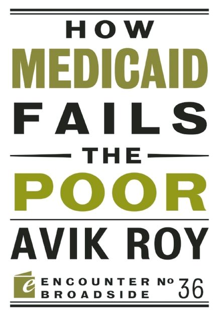 How Medicaid Fails the Poor, Avik Roy