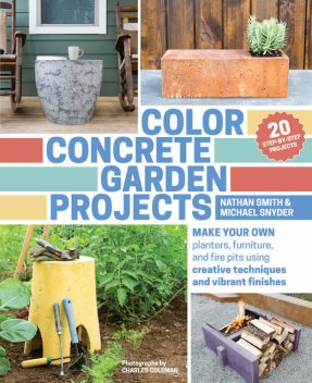 Color Concrete Garden Projects, Michael Snyder, Nathan Smith
