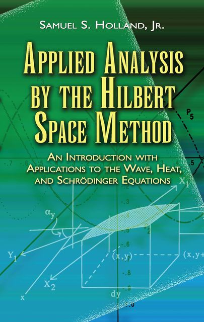 Applied Analysis by the Hilbert Space Method, Samuel S.Holland