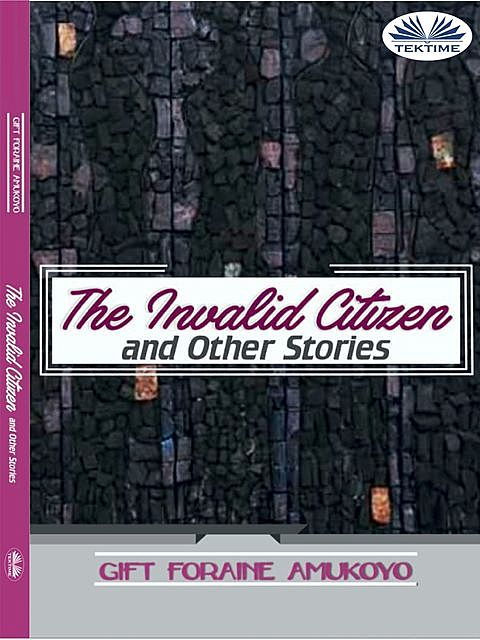 The Invalid Citizen And Other Stories, Gift Foraine Amukoyo
