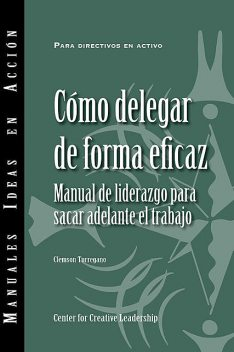Delegating Effectively: A Leader's Guide to Getting Things Done (Spanish), Clemson Turregano