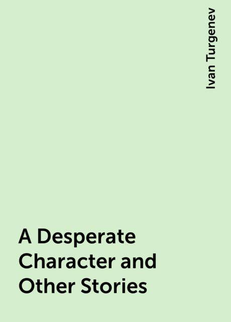A Desperate Character and Other Stories, Ivan Turgenev