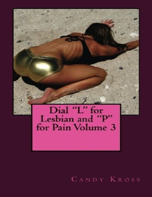 """Dial """"L"""" for Lesbian and """"P"""" for Pain Volume 3, Candy Kross"""