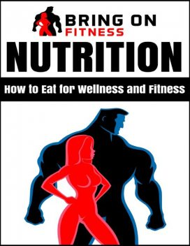 Nutrition: How to Eat for Wellness and Fitness, Bring On Fitness