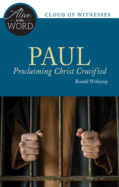 Paul, Proclaiming Christ Crucified, Ronald D.Witherup